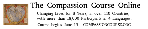 The Compassion Course Online. Changing lives for 8 years, in over 110 countries, with more than 18000 participants in four languages. Course begins June 19 - https://www.compassioncourse.org/